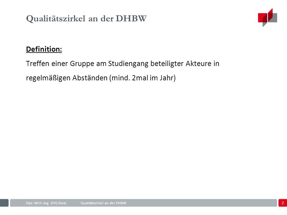 2 Dipl.-Wirt.-Ing. (FH) DietzQualitätszirkel an der DHBW Qualitätszirkel an der DHBW Definition: Treffen einer Gruppe am Studiengang beteiligter Akteu