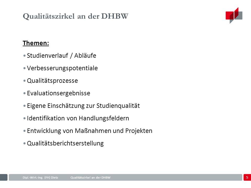 5 Dipl.-Wirt.-Ing. (FH) DietzQualitätszirkel an der DHBW Qualitätszirkel an der DHBW Themen: Studienverlauf / Abläufe Verbesserungspotentiale Qualität