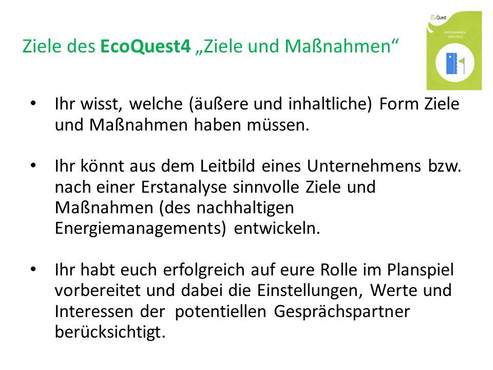 """Ziele des EcoQuest4 """"Ziele und Maßnahmen Ihr wisst, welche (äußere und inhaltliche) Form Ziele und Maßnahmen haben müssen."""