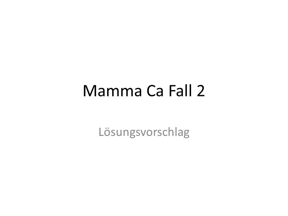 Mamma Ca Fall 2 Lösungsvorschlag