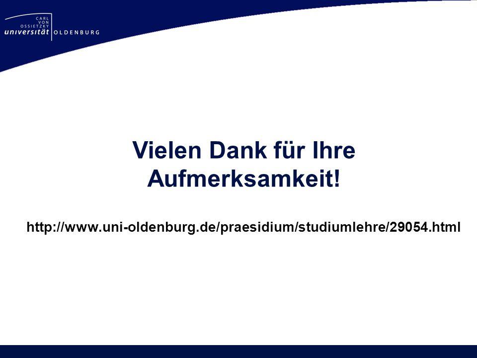 Vielen Dank für Ihre Aufmerksamkeit! http://www.uni-oldenburg.de/praesidium/studiumlehre/29054.html