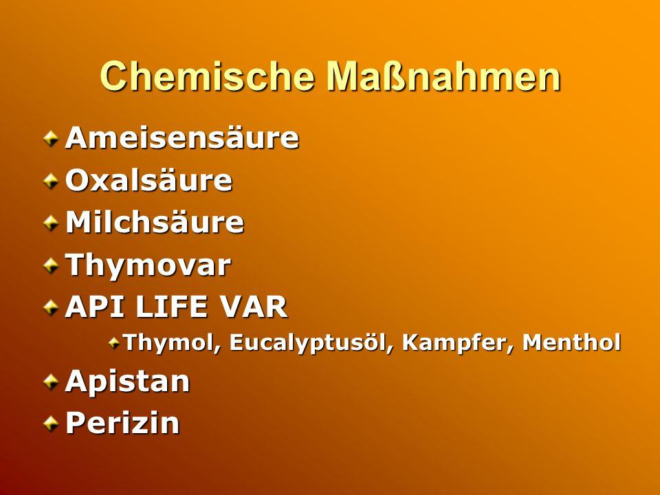 Chemische Maßnahmen AmeisensäureOxalsäureMilchsäureThymovar API LIFE VAR Thymol, Eucalyptusöl, Kampfer, Menthol ApistanPerizin