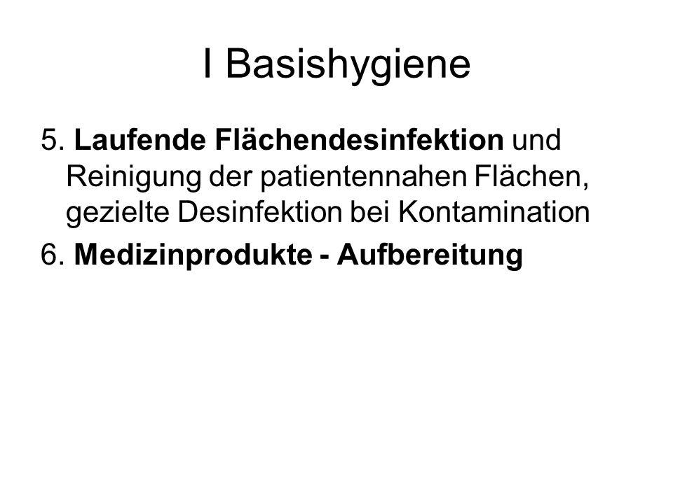 I Basishygiene 5. Laufende Flächendesinfektion und Reinigung der patientennahen Flächen, gezielte Desinfektion bei Kontamination 6. Medizinprodukte -