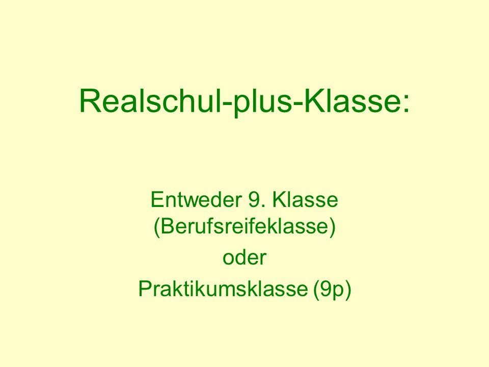 Realschul-plus-Klasse: Entweder 9. Klasse (Berufsreifeklasse) oder Praktikumsklasse (9p)