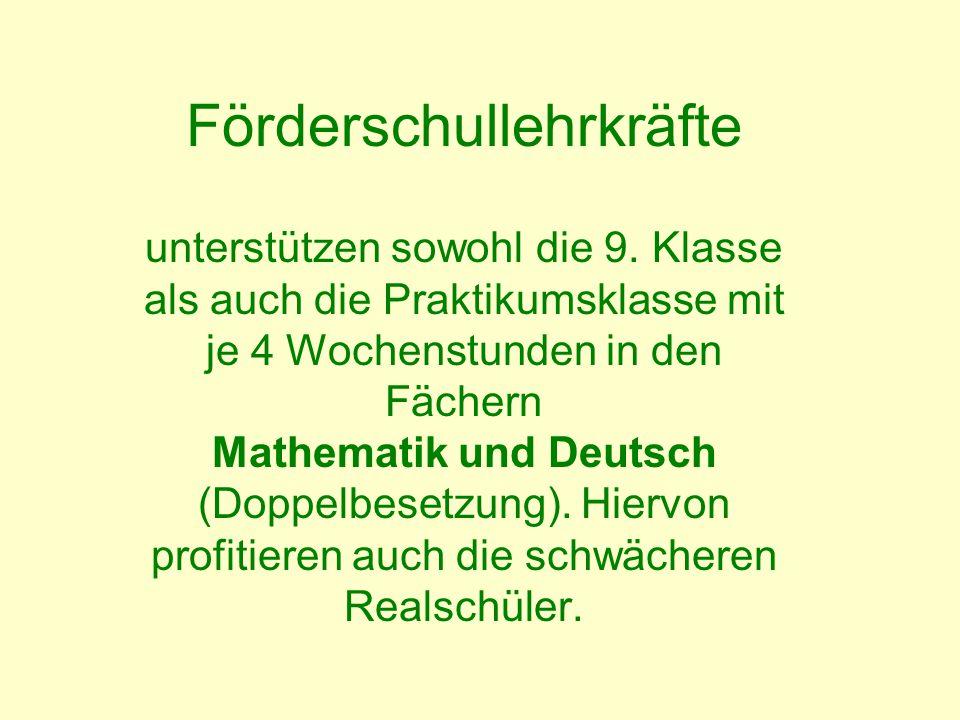 Förderschullehrkräfte unterstützen sowohl die 9. Klasse als auch die Praktikumsklasse mit je 4 Wochenstunden in den Fächern Mathematik und Deutsch (Do