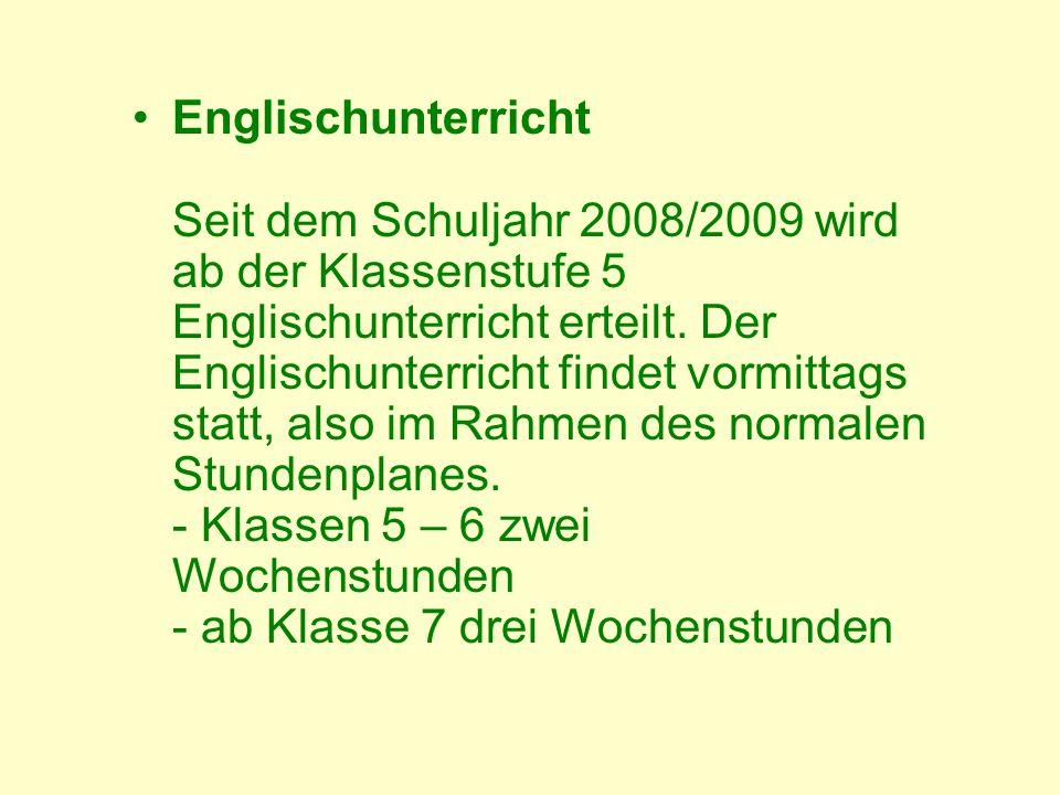 Englischunterricht Seit dem Schuljahr 2008/2009 wird ab der Klassenstufe 5 Englischunterricht erteilt. Der Englischunterricht findet vormittags statt,