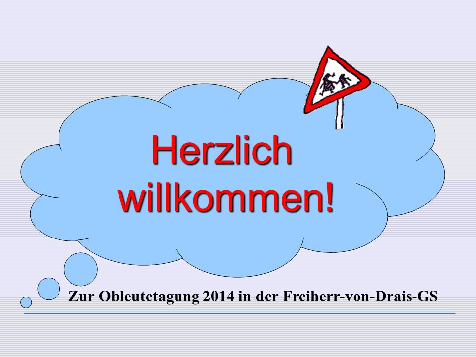 Herzlichwillkommen! Zur Obleutetagung 2014 in der Freiherr-von-Drais-GS