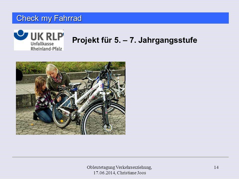 Check my Fahrrad Projekt für 5. – 7. Jahrgangsstufe 14Obleutetagung Verkehrserziehung, 17.06.2014, Christiane Joos