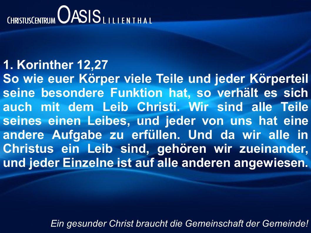 1. Korinther 12,27 So wie euer Körper viele Teile und jeder Körperteil seine besondere Funktion hat, so verhält es sich auch mit dem Leib Christi. Wir