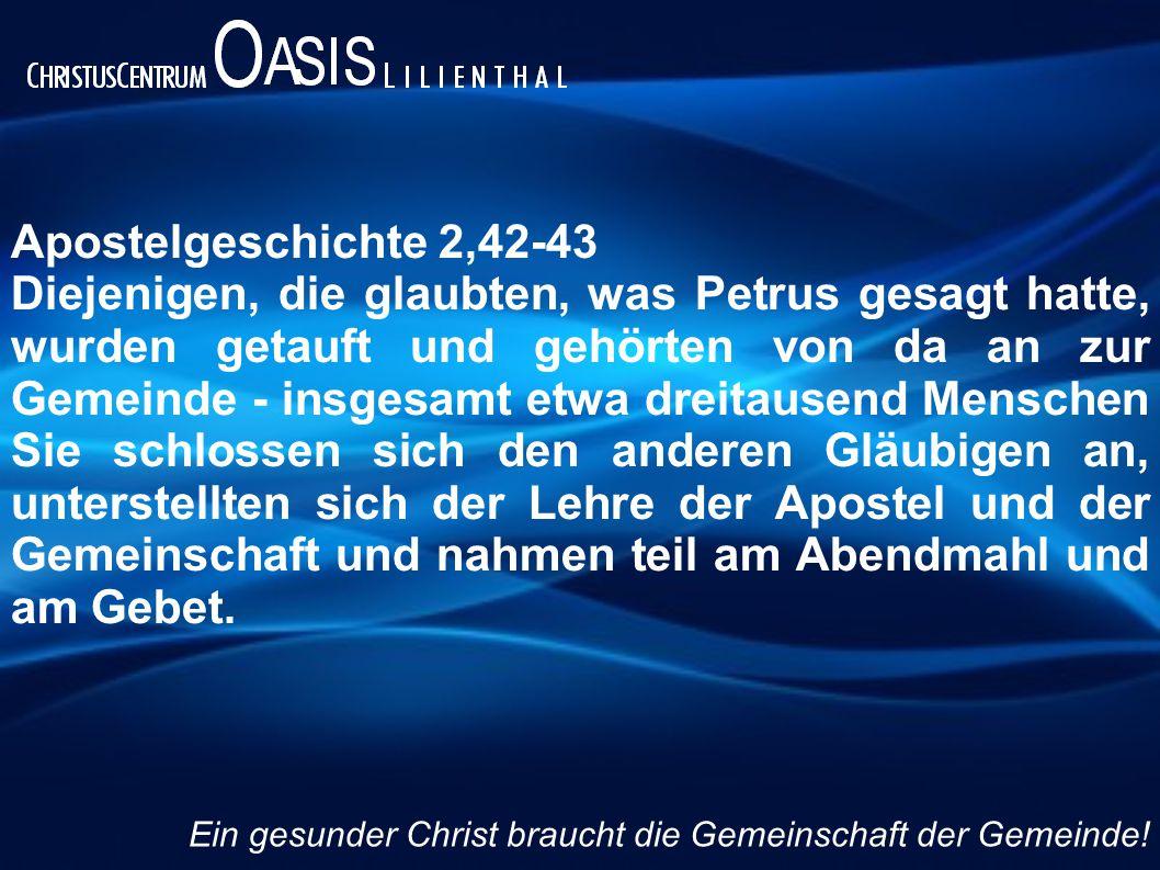 Apostelgeschichte 2,42-43 Diejenigen, die glaubten, was Petrus gesagt hatte, wurden getauft und gehörten von da an zur Gemeinde - insgesamt etwa dreit