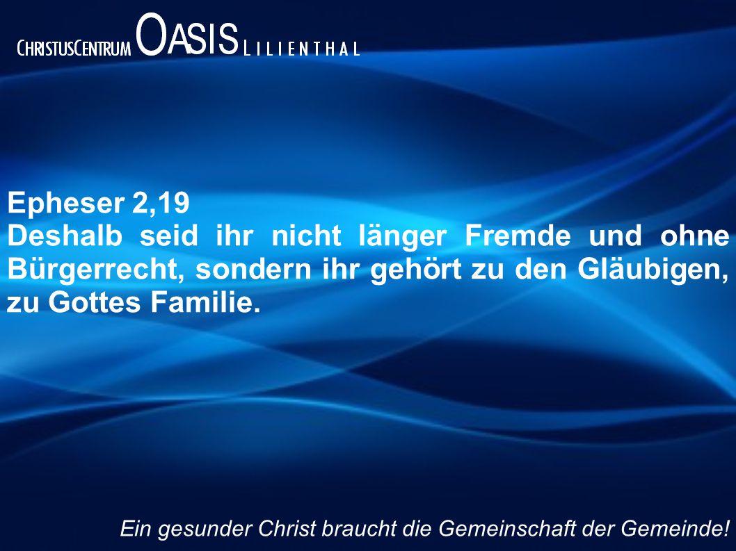 Epheser 2,19 Deshalb seid ihr nicht länger Fremde und ohne Bürgerrecht, sondern ihr gehört zu den Gläubigen, zu Gottes Familie. Ein gesunder Christ br