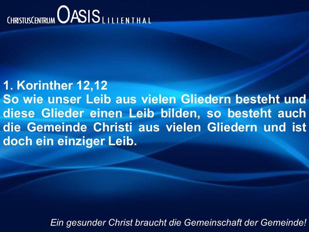 1. Korinther 12,12 So wie unser Leib aus vielen Gliedern besteht und diese Glieder einen Leib bilden, so besteht auch die Gemeinde Christi aus vielen