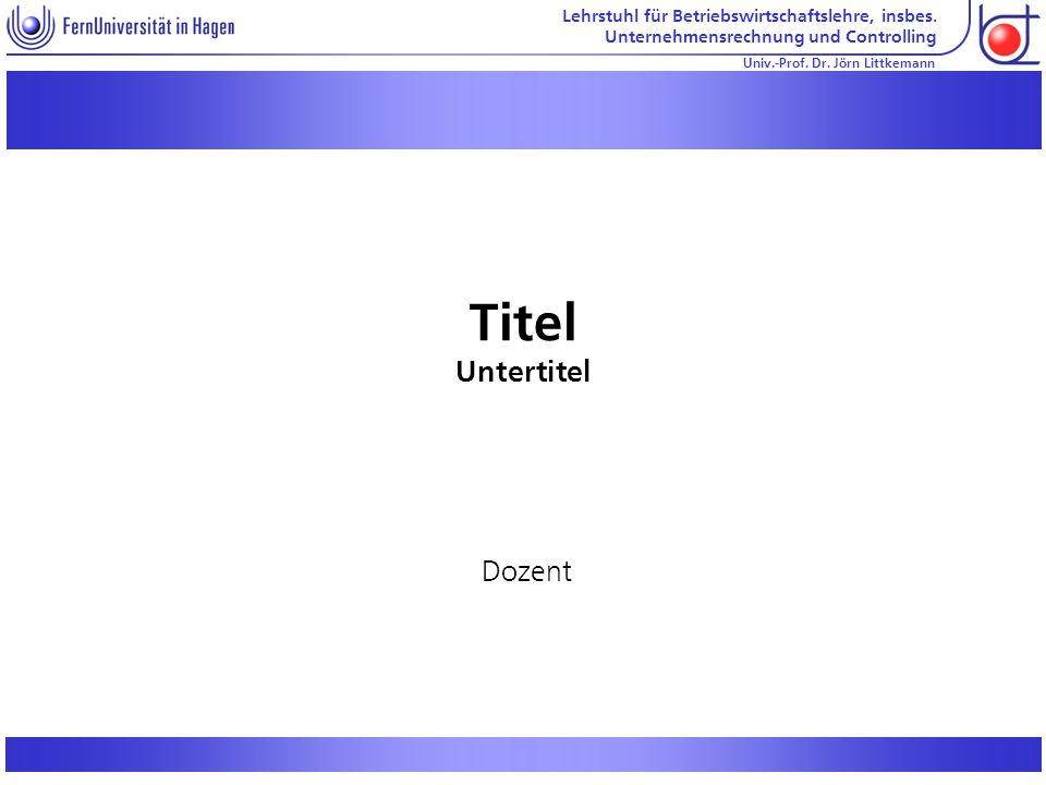 Lehrstuhl für Betriebswirtschaftslehre, insbes.Unternehmensrechnung und Controlling «» Univ.-Prof.