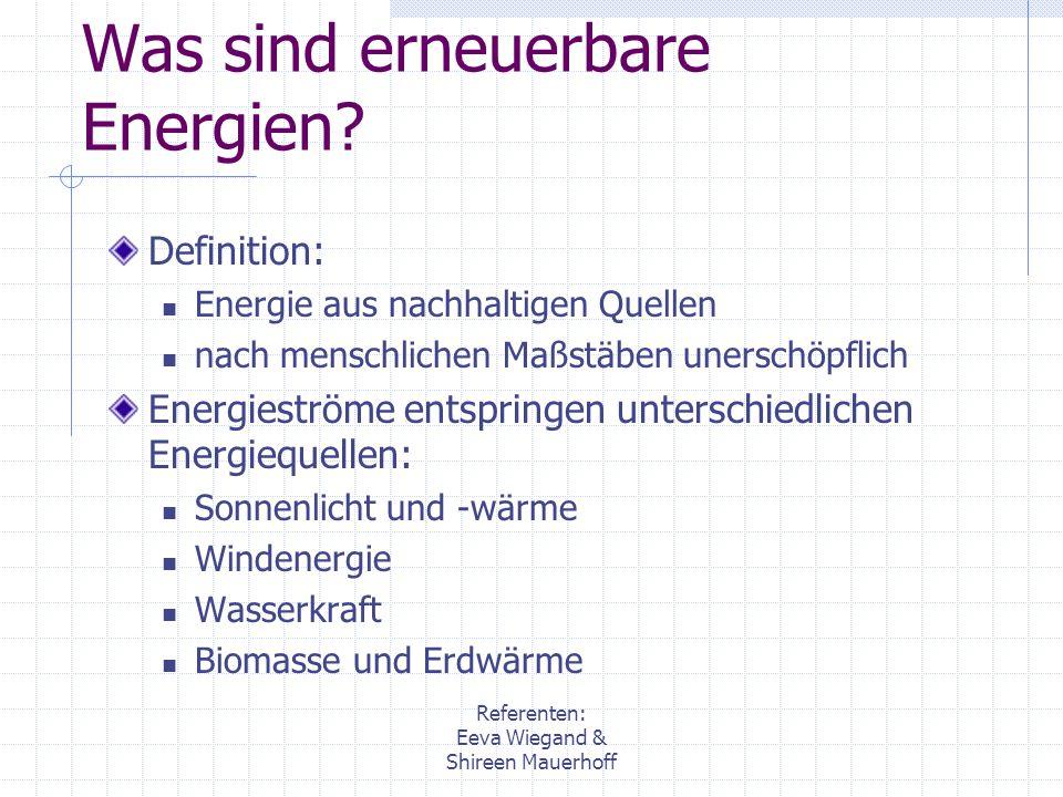 Referenten: Eeva Wiegand & Shireen Mauerhoff Was sind erneuerbare Energien? Definition: Energie aus nachhaltigen Quellen nach menschlichen Maßstäben u