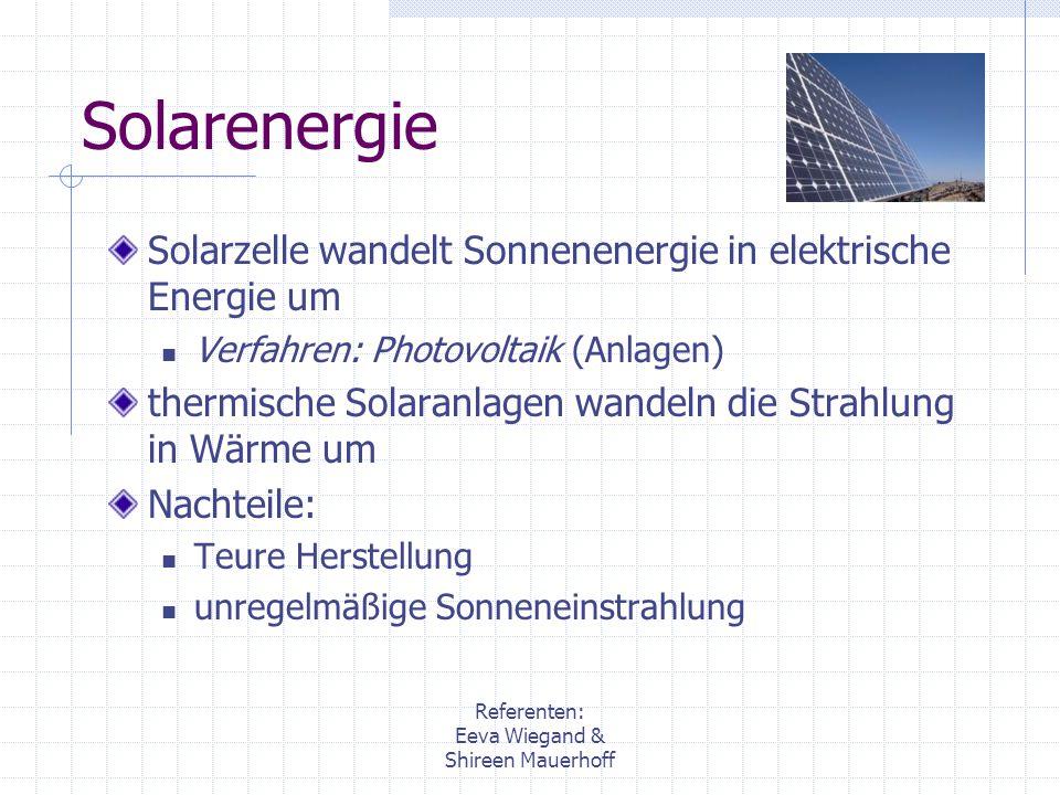 Referenten: Eeva Wiegand & Shireen Mauerhoff Windenergie Einsatz: zur Stromerzeugung sinnvolle Nutzung: bei mittleren Windgeschwindigkeiten von 4- 5m/sec In Küsten- und Bergregionen Günstige Wetterverhältnisse auf See: Offshore Windparks Windkraftbranche Weltmarktführer Deutschland und Dänemark