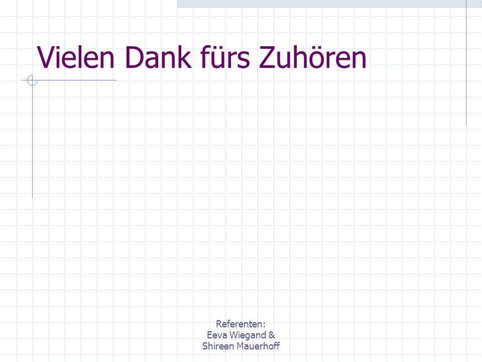 Referenten: Eeva Wiegand & Shireen Mauerhoff Vielen Dank fürs Zuhören