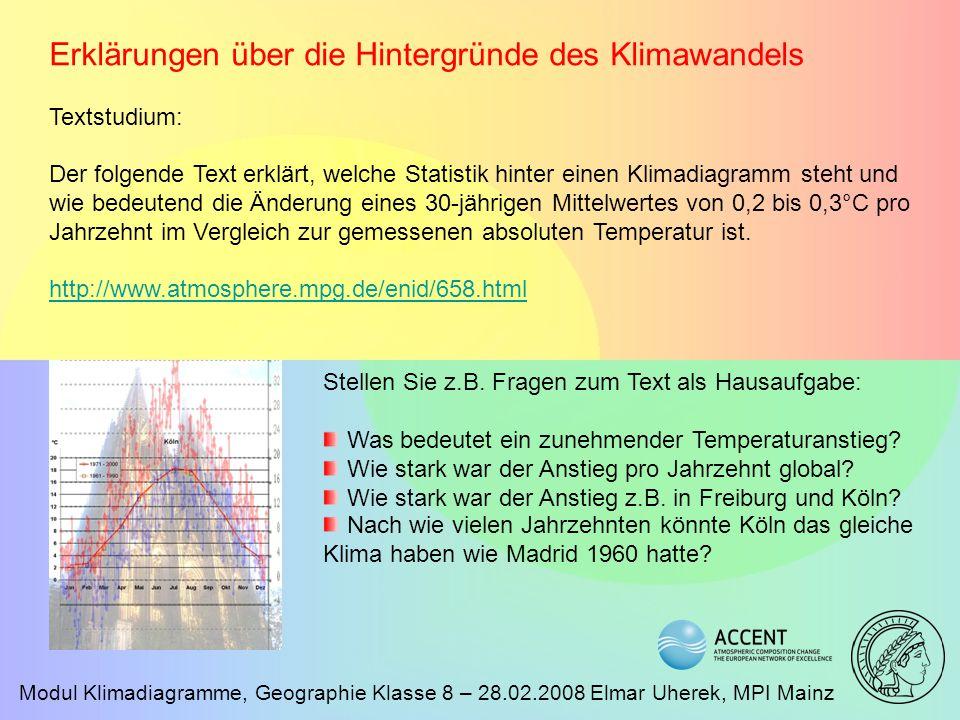 Modul Klimadiagramme, Geographie Klasse 8 – 28.02.2008 Elmar Uherek, MPI Mainz Erklärungen über die Hintergründe des Klimawandels Textstudium: Der fol