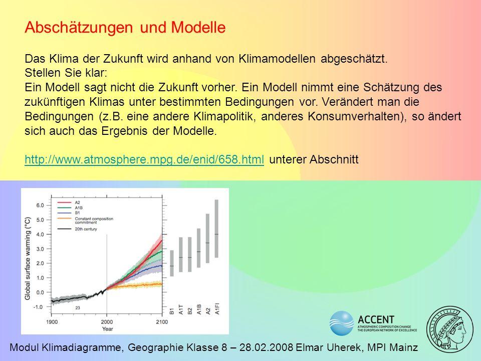 Modul Klimadiagramme, Geographie Klasse 8 – 28.02.2008 Elmar Uherek, MPI Mainz Abschätzungen und Modelle Das Klima der Zukunft wird anhand von Klimamo