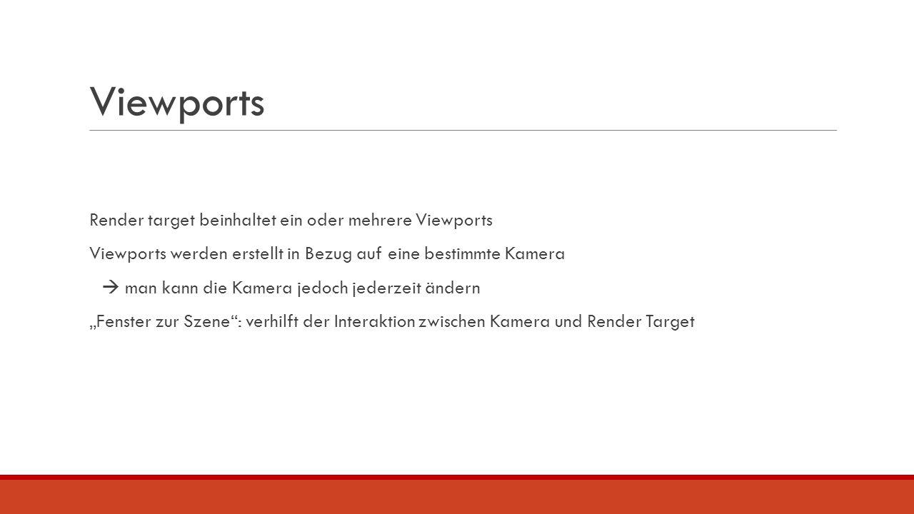 Viewports Render target beinhaltet ein oder mehrere Viewports Viewports werden erstellt in Bezug auf eine bestimmte Kamera  man kann die Kamera jedoc