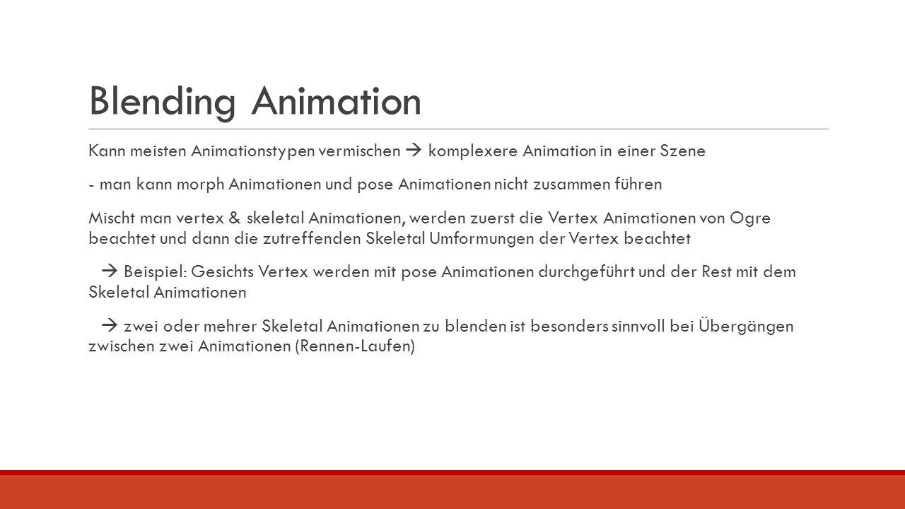Blending Animation Kann meisten Animationstypen vermischen  komplexere Animation in einer Szene - man kann morph Animationen und pose Animationen nic