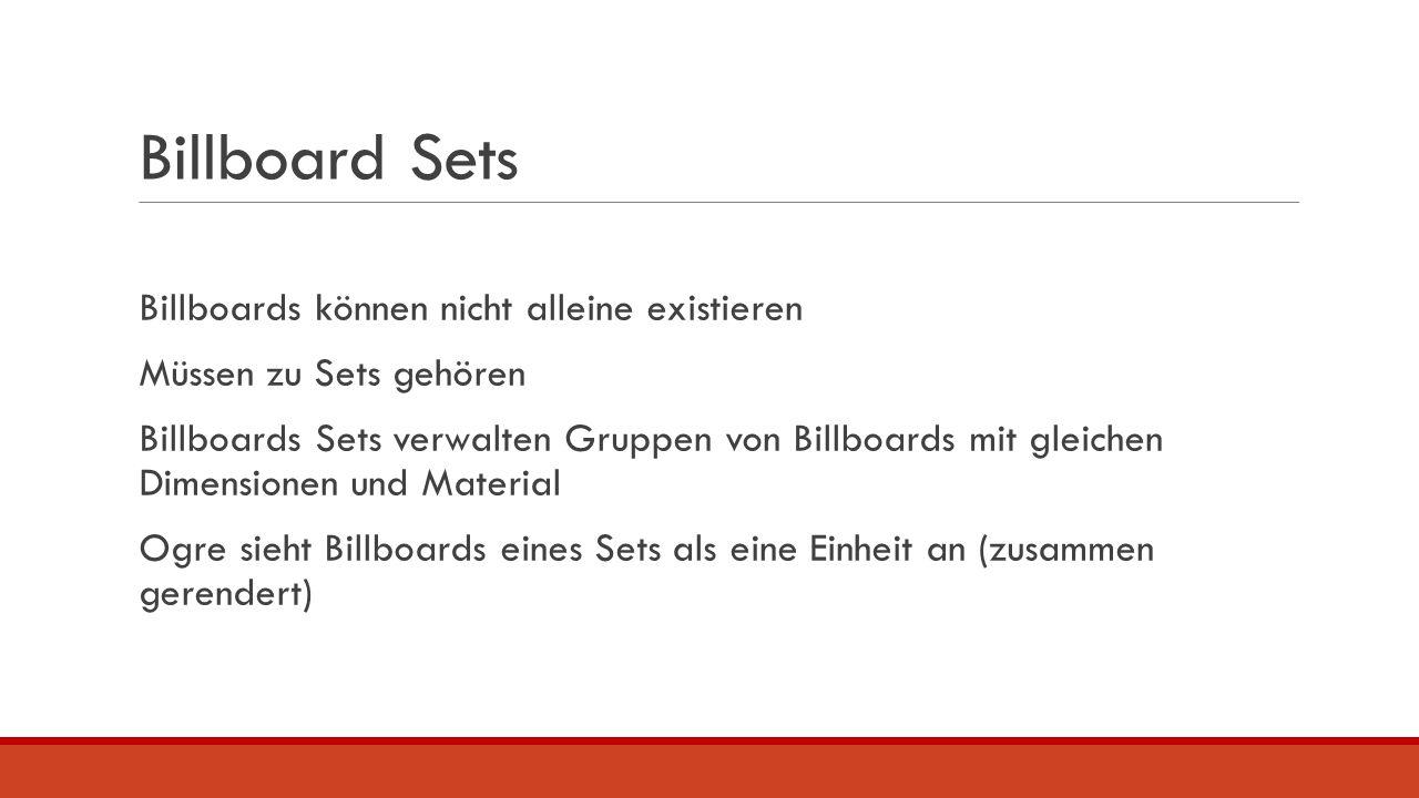 Billboard Sets Billboards können nicht alleine existieren Müssen zu Sets gehören Billboards Sets verwalten Gruppen von Billboards mit gleichen Dimensi