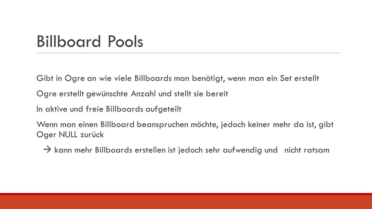 Billboard Pools Gibt in Ogre an wie viele Billboards man benötigt, wenn man ein Set erstellt Ogre erstellt gewünschte Anzahl und stellt sie bereit In