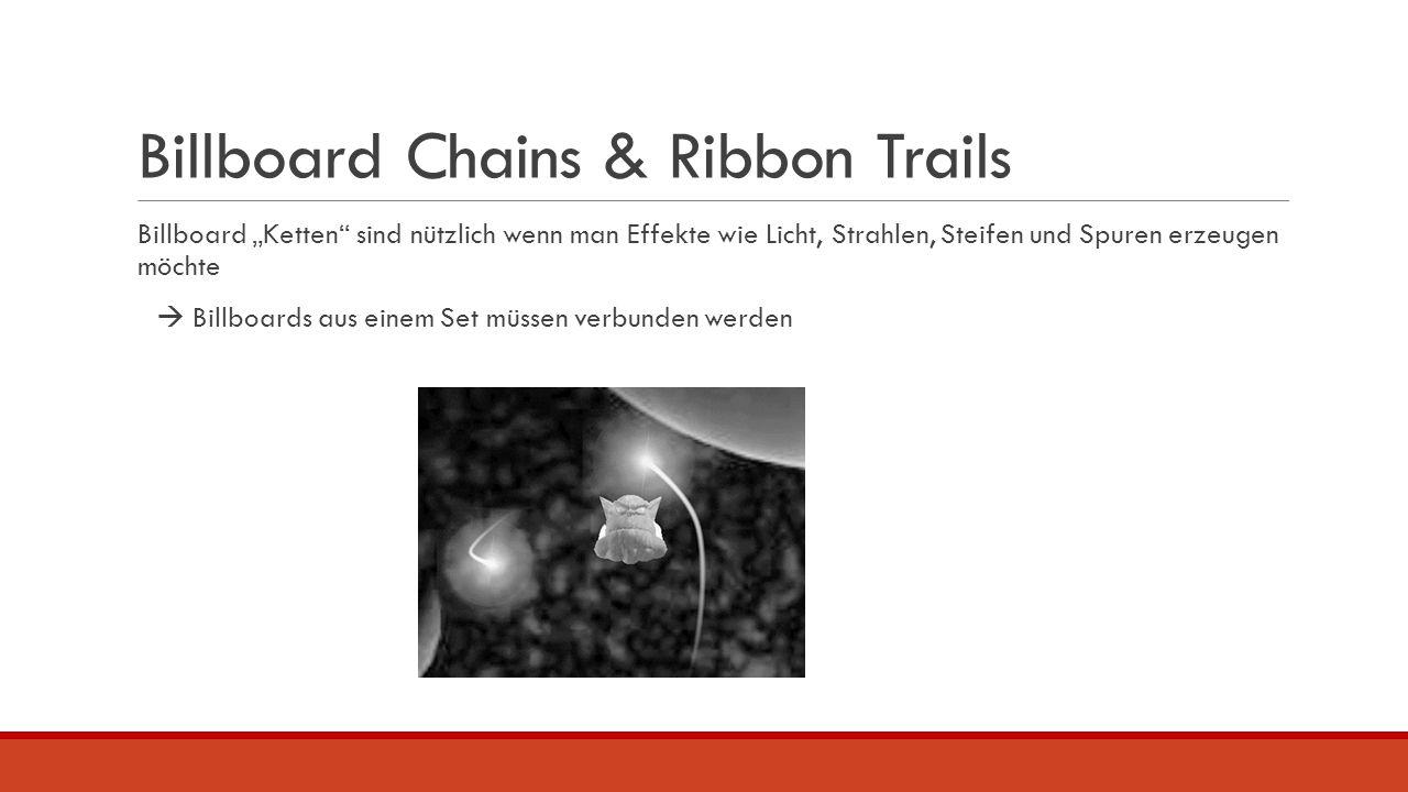 """Billboard Chains & Ribbon Trails Billboard """"Ketten"""" sind nützlich wenn man Effekte wie Licht, Strahlen, Steifen und Spuren erzeugen möchte  Billboard"""
