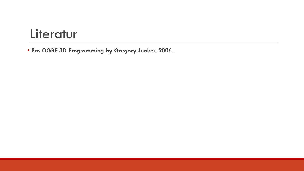 Literatur Pro OGRE 3D Programming by Gregory Junker, 2006.