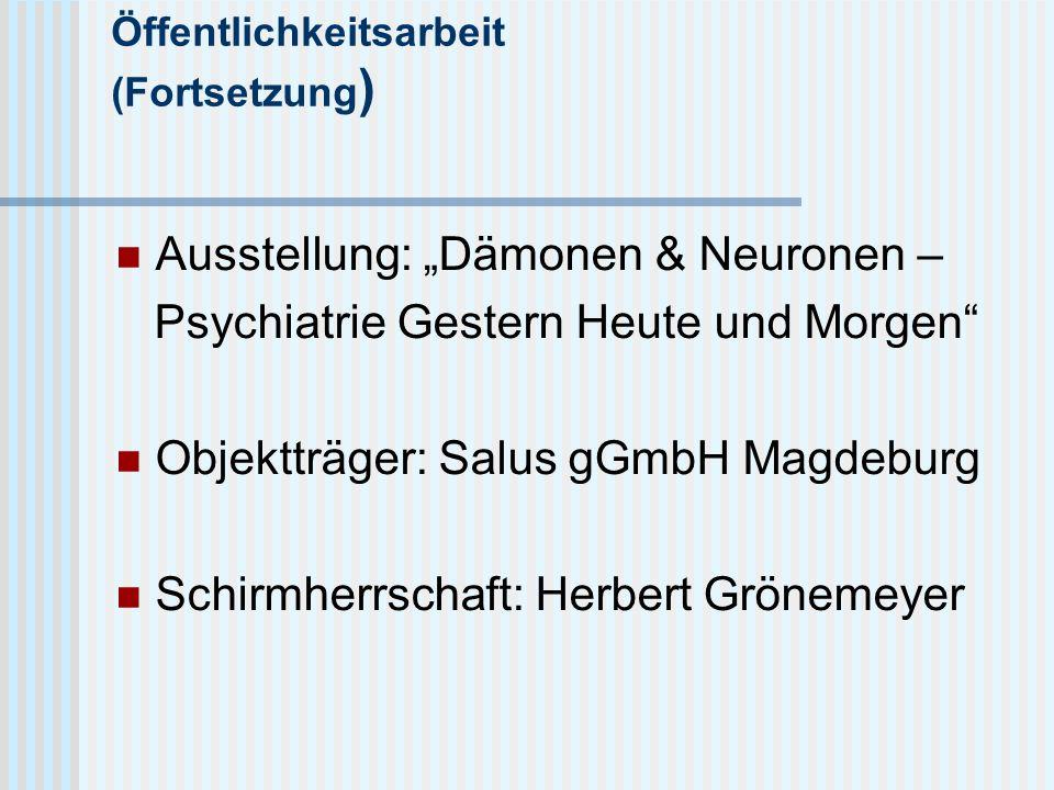 """Öffentlichkeitsarbeit (Fortsetzung ) Ausstellung: """"Dämonen & Neuronen – Psychiatrie Gestern Heute und Morgen Objektträger: Salus gGmbH Magdeburg Schirmherrschaft: Herbert Grönemeyer"""