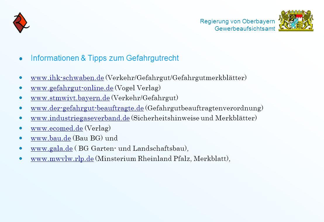 Regierung von Oberbayern Gewerbeaufsichtsamt  Informationen & Tipps zum Gefahrgutrecht  www.ihk-schwaben.de (Verkehr/Gefahrgut/Gefahrgutmerkblätter)