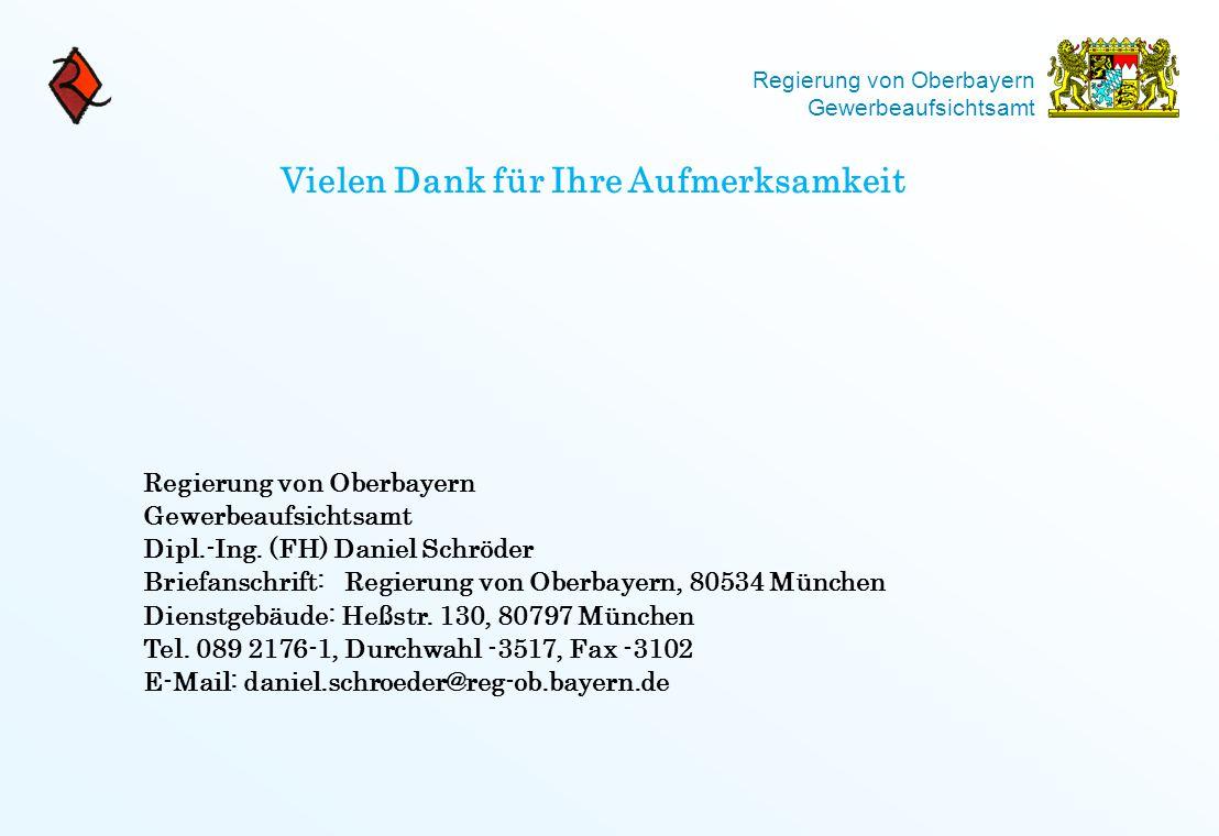 Regierung von Oberbayern Gewerbeaufsichtsamt Vielen Dank für Ihre Aufmerksamkeit Regierung von Oberbayern Gewerbeaufsichtsamt Dipl.-Ing. (FH) Daniel S