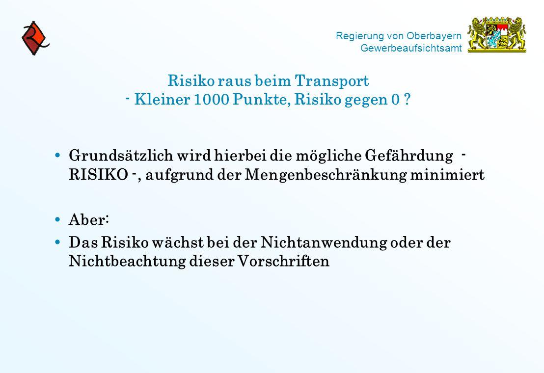 Regierung von Oberbayern Gewerbeaufsichtsamt Risiko raus beim Transport - Kleiner 1000 Punkte, Risiko gegen 0 ?  Grundsätzlich wird hierbei die mögli