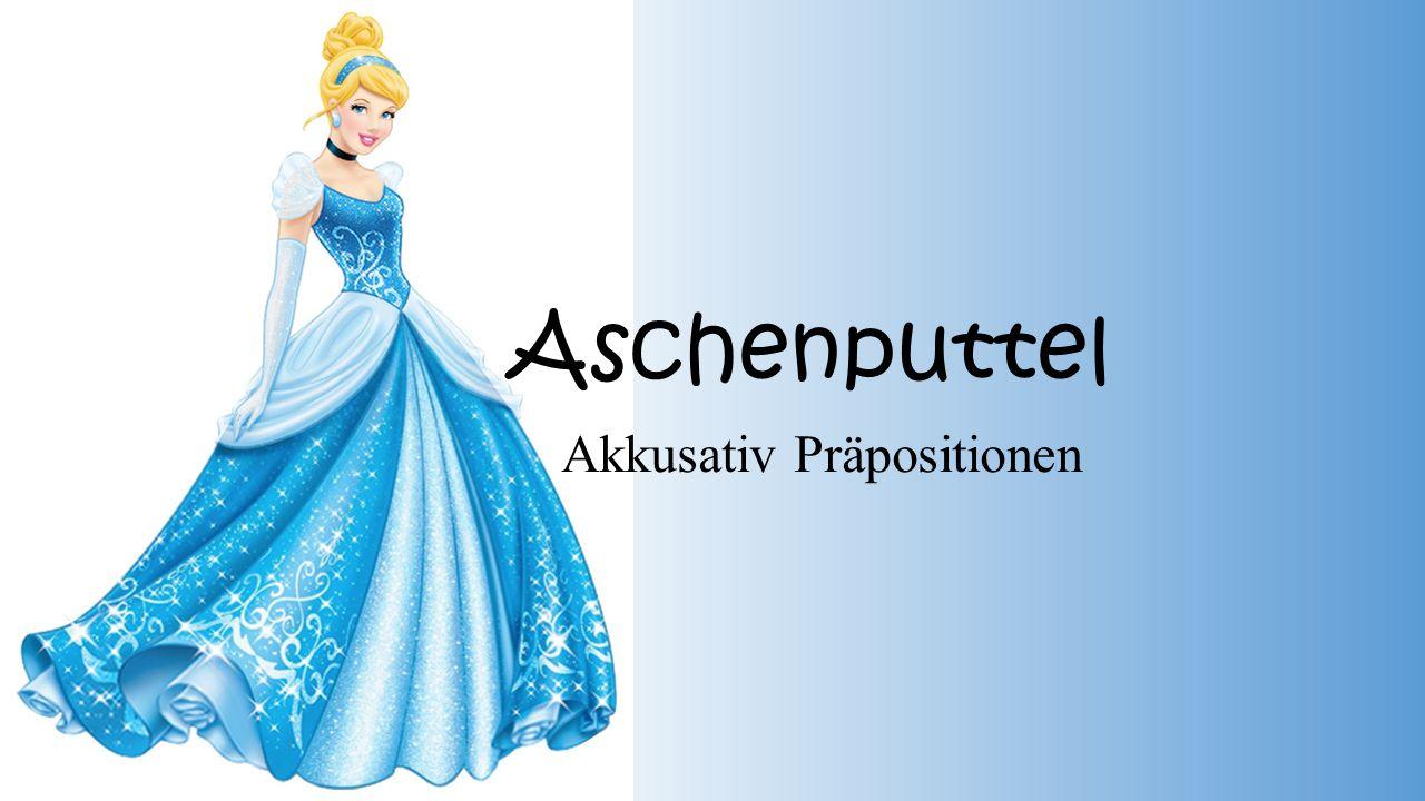 Aschenputtel Akkusativ Präpositionen