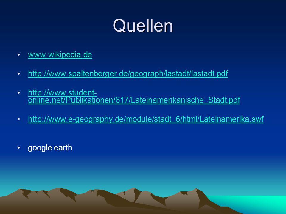 Quellen www.wikipedia.de http://www.spaltenberger.de/geograph/lastadt/lastadt.pdf http://www.student- online.net/Publikationen/617/Lateinamerikanische