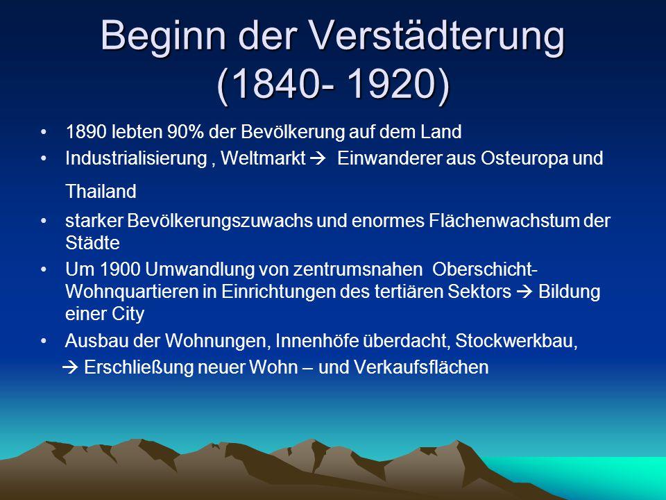 Beginn der Verstädterung (1840- 1920) 1890 lebten 90% der Bevölkerung auf dem Land Industrialisierung, Weltmarkt  Einwanderer aus Osteuropa und Thail