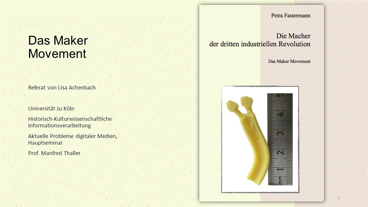 Das Maker Movement Referat von Lisa Achenbach Universität zu Köln Historisch-Kulturwissenschaftliche Informationsverarbeitung Aktuelle Probleme digitaler Medien, Hauptseminar Prof.