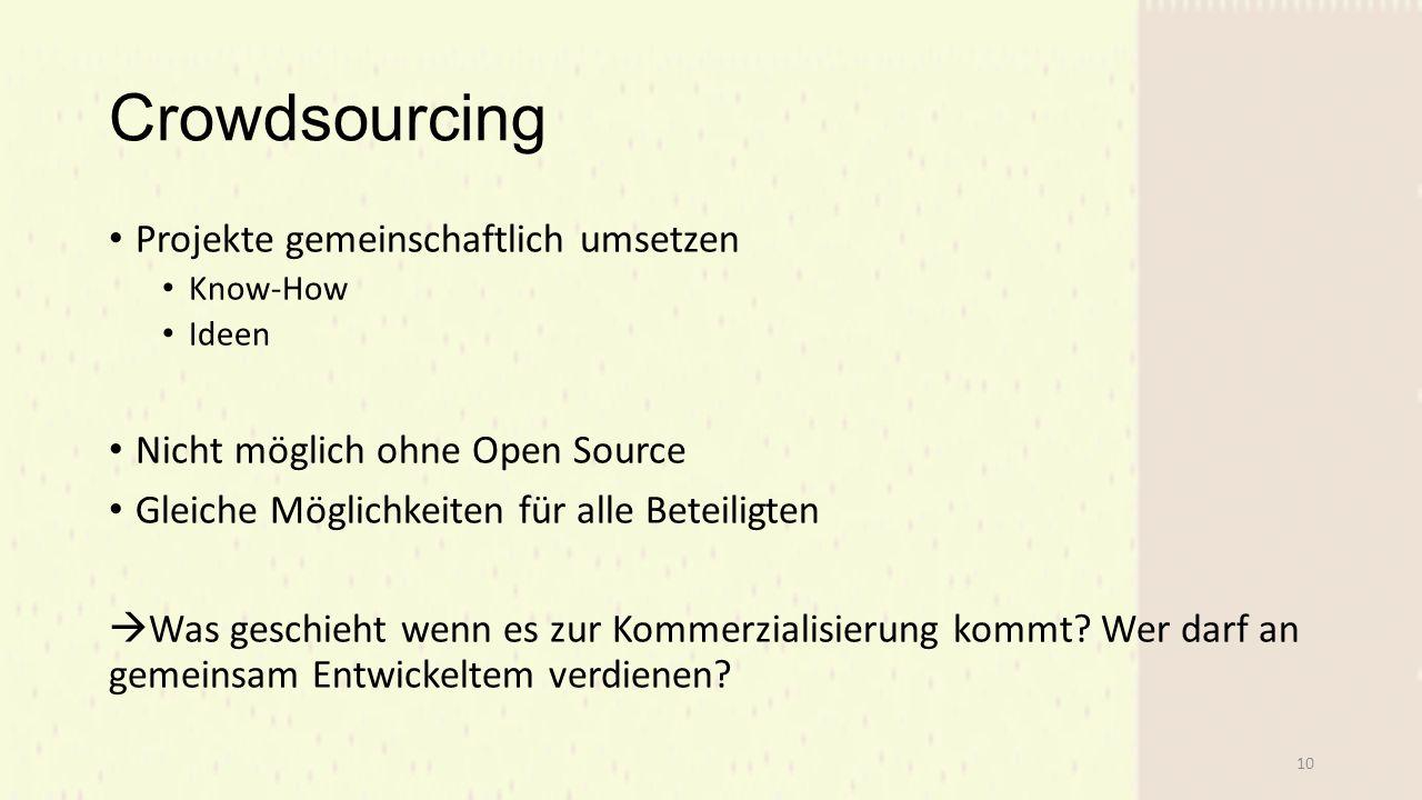 Crowdsourcing Projekte gemeinschaftlich umsetzen Know-How Ideen Nicht möglich ohne Open Source Gleiche Möglichkeiten für alle Beteiligten  Was geschieht wenn es zur Kommerzialisierung kommt.