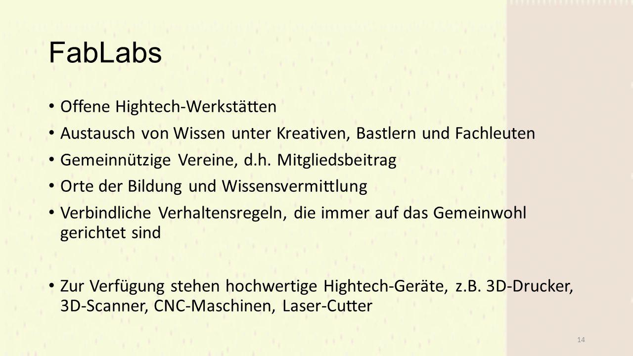 FabLabs Offene Hightech-Werkstätten Austausch von Wissen unter Kreativen, Bastlern und Fachleuten Gemeinnützige Vereine, d.h.