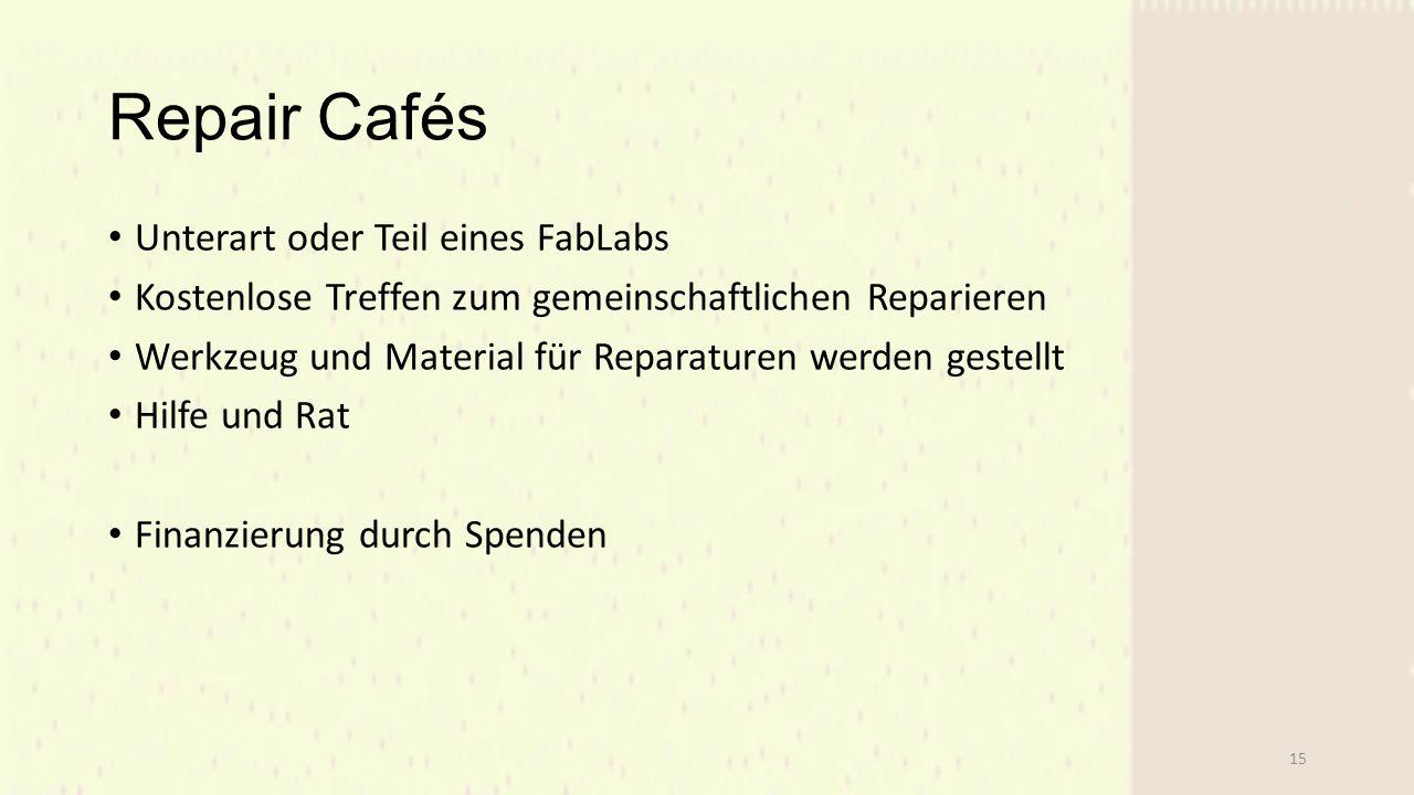 Repair Cafés Unterart oder Teil eines FabLabs Kostenlose Treffen zum gemeinschaftlichen Reparieren Werkzeug und Material für Reparaturen werden gestellt Hilfe und Rat Finanzierung durch Spenden 15