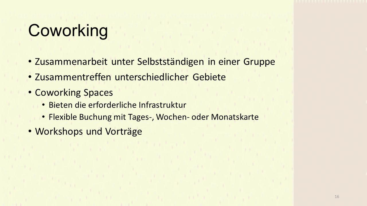 Coworking Zusammenarbeit unter Selbstständigen in einer Gruppe Zusammentreffen unterschiedlicher Gebiete Coworking Spaces Bieten die erforderliche Infrastruktur Flexible Buchung mit Tages-, Wochen- oder Monatskarte Workshops und Vorträge 16
