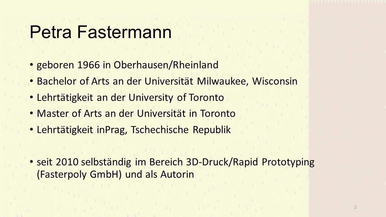 Petra Fastermann geboren 1966 in Oberhausen/Rheinland Bachelor of Arts an der Universität Milwaukee, Wisconsin Lehrtätigkeit an der University of Toronto Master of Arts an der Universität in Toronto Lehrtätigkeit inPrag, Tschechische Republik seit 2010 selbständig im Bereich 3D-Druck/Rapid Prototyping (Fasterpoly GmbH) und als Autorin 2