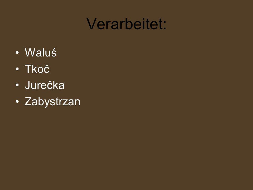 Verarbeitet: Waluś Tkoč Jurečka Zabystrzan