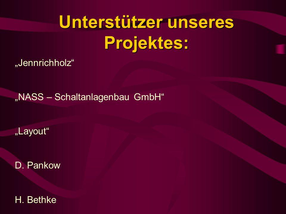 """""""Jennrichholz"""" """"NASS – Schaltanlagenbau GmbH"""" """"Layout"""" D. Pankow H. Bethke Unterstützer unseres Projektes:"""