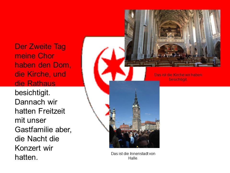 Der Zweite Tag meine Chor haben den Dom, die Kirche, und die Rathaus besichtigit.