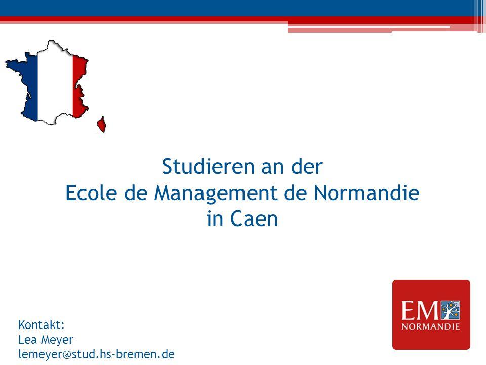 Studieren an der Ecole de Management de Normandie in Caen Kontakt: Lea Meyer lemeyer@stud.hs-bremen.de