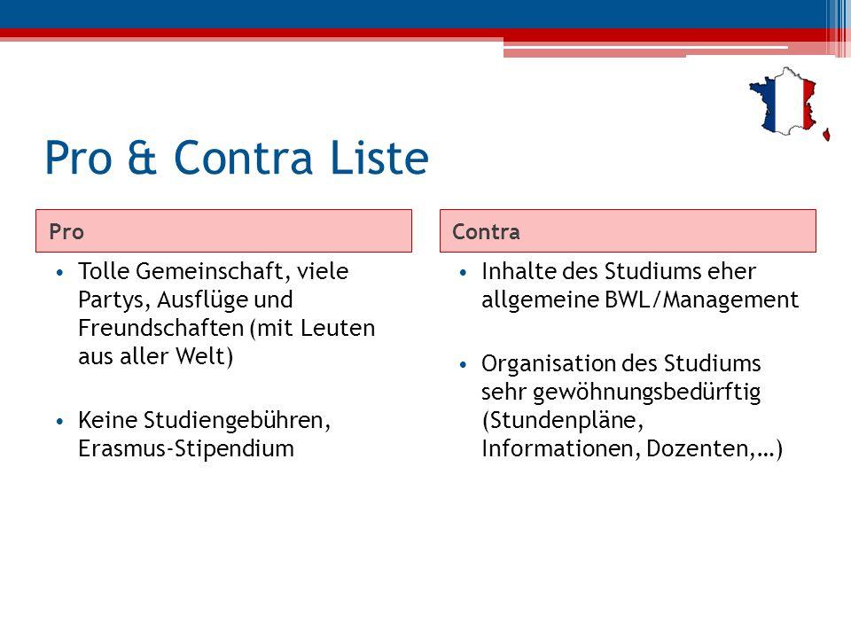 Pro & Contra Liste ProContra Tolle Gemeinschaft, viele Partys, Ausflüge und Freundschaften (mit Leuten aus aller Welt) Keine Studiengebühren, Erasmus-