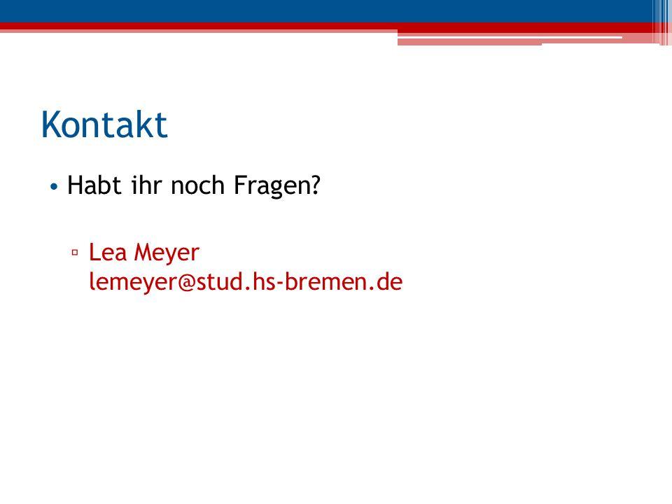 Kontakt Habt ihr noch Fragen? ▫ Lea Meyer lemeyer@stud.hs-bremen.de
