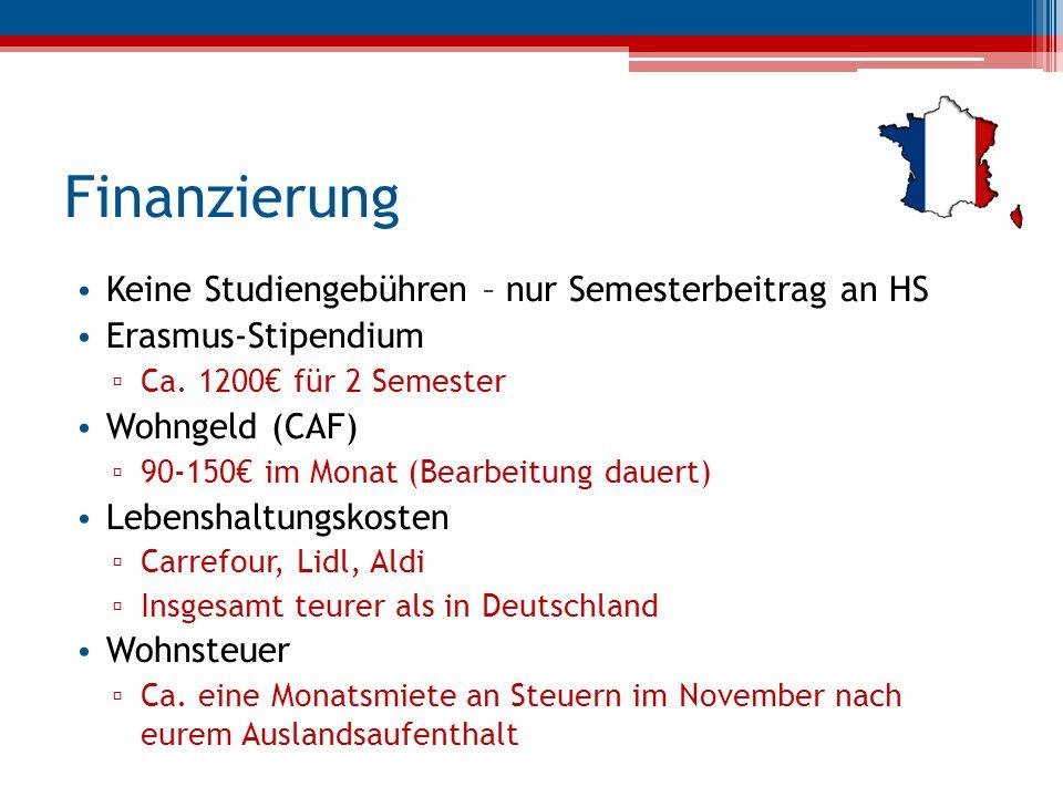 Finanzierung Keine Studiengebühren – nur Semesterbeitrag an HS Erasmus-Stipendium ▫ Ca. 1200€ für 2 Semester Wohngeld (CAF) ▫ 90-150€ im Monat (Bearbe