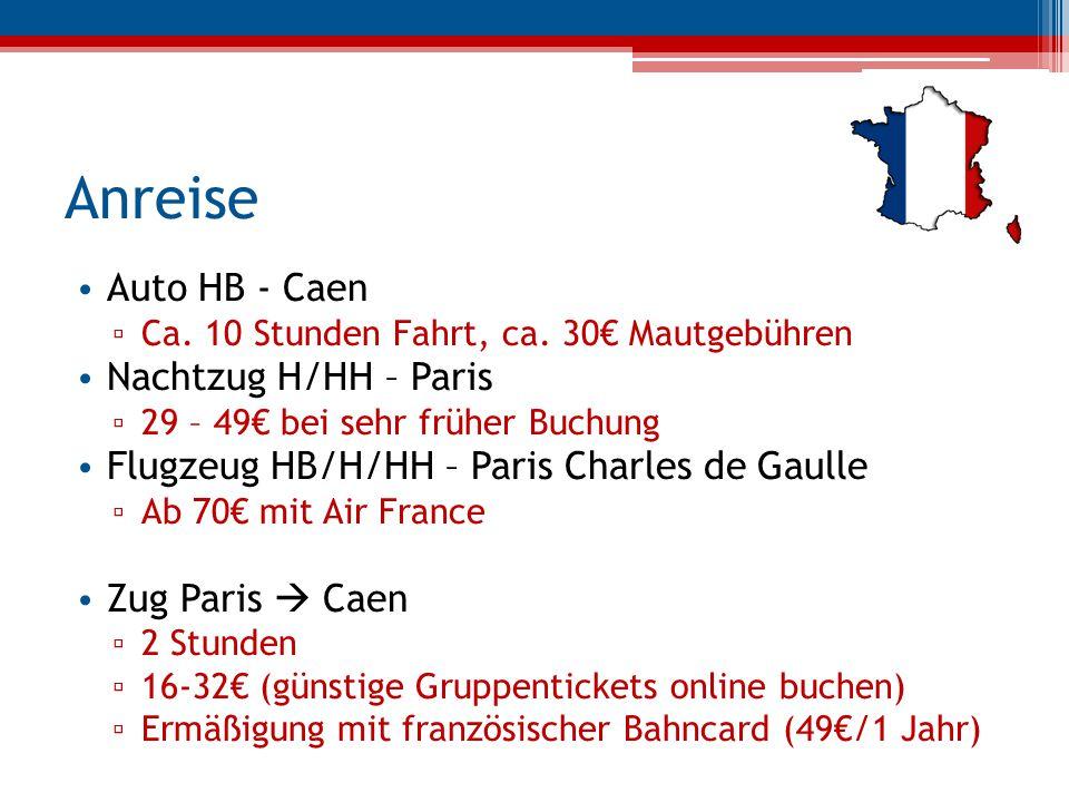 Anreise Auto HB - Caen ▫ Ca. 10 Stunden Fahrt, ca. 30€ Mautgebühren Nachtzug H/HH – Paris ▫ 29 – 49€ bei sehr früher Buchung Flugzeug HB/H/HH – Paris