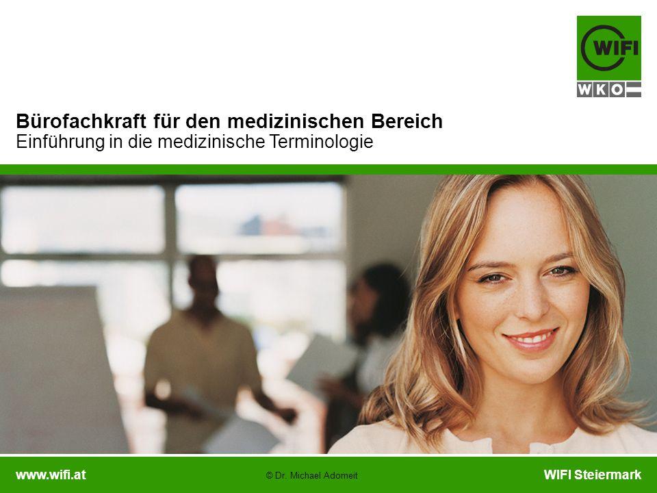 www.wifi.atWIFI Steiermark Bürofachkraft für den medizinischen Bereich Einführung in die medizinische Terminologie © Dr. Michael Adomeit